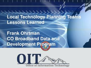 Local Technology Planning Teams Lessons Learned Frank Ohrtman CO Broadband Data and  Development Program