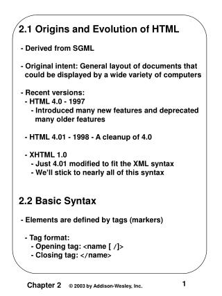 2.1 Origins and Evolution of HTML  - Derived from SGML  - Original intent: General layout of documents that
