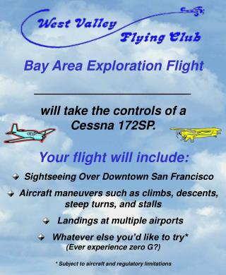 Bay Area Exploration Flight _______________________ will take the controls of a Cessna 172SP. Your flight will include: