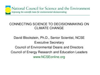 CONNECTING SCIENCE TO DECISIONMAKING ON CLIMATE CHANGE David Blockstein, Ph.D., Senior Scientist, NCSE Executive Secret