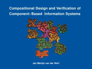 Compositional Design and Verification of Componen t- Based  Information Systems