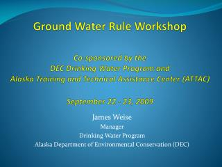 James Weise Manager Drinking Water Program  Alaska Department of Environmental Conservation (DEC)