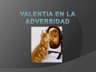 VALENTIA EN LA ADVERSIDAD