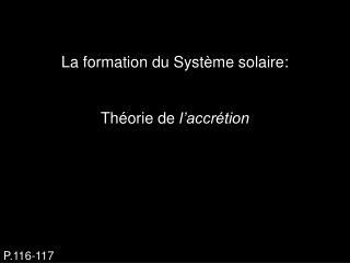 La formation du Système solaire: Théorie de  l'accrétion