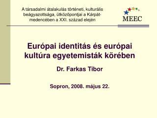 Európai identitás és európai kultúra egyetemisták körében Dr. Farkas  T ibor Sopron, 2008. május 22.
