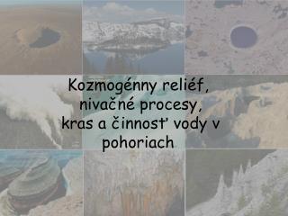 Kozmogénny  reliéf, nivačné procesy,   kras a  činnosť vody v  pohoriach