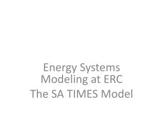 Energy Systems Modeling at ERC The SA TIMES Model