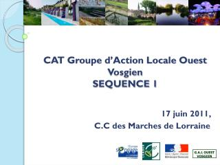 CAT Groupe d'Action Locale Ouest Vosgien  SEQUENCE 1