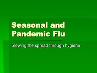 Seasonal and Pandemic Flu