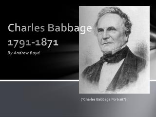 Charles Babbage 1791-1871