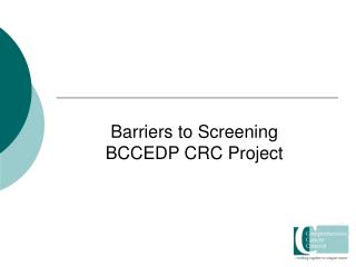 Barriers to Screening BCCEDP CRC Project