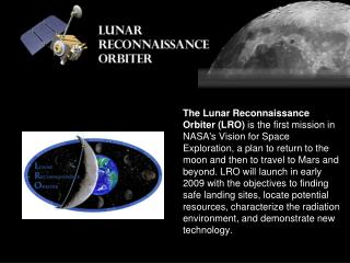 Launch date February 27, 2009 The LRO will take approximately four day's to enter orbit around the moon.