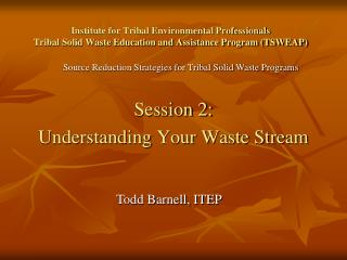 Institute for Tribal Environmental Professionals Tribal Solid Waste Education and Assistance Program (TSWEAP)