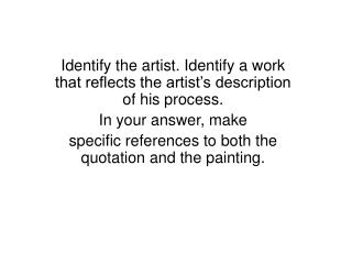 Identify the artist. Identify a work that reflects the artist�s description of his process.  In your answer, make