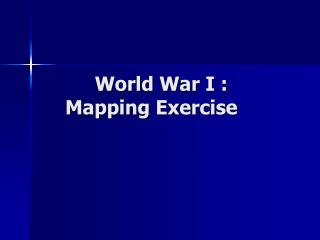 World War I :  Mapping Exercise