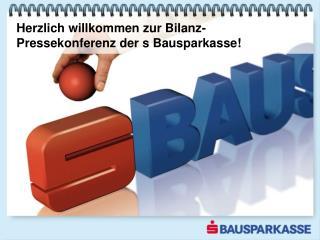 Herzlich willkommen zur Bilanz-Pressekonferenz der s Bausparkasse!