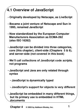4.1 Overview of JavaScript  - Originally developed by Netscape, as LiveScript  - Became a joint venture of Netscape and