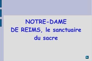 NOTRE-DAME DE REIMS, le sanctuaire du sacre