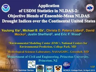 Youlong Xia 1 , Michael B. Ek 1 ,  Christa D. Peters-Lidard 2 , David Mocko 2 ,  Justin Sheffield 3 , and Eric F. Wood