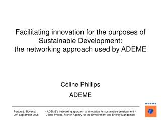 Facilitating innovation for the purposes of  Sustainable Development: the networking approach used by ADEME