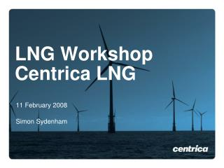 LNG Workshop Centrica LNG