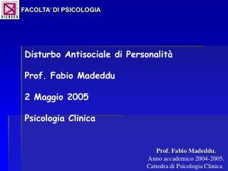 Disturbo Antisociale di Personalità Prof. Fabio Madeddu  2 Maggio 2005 Psicologia Clinica