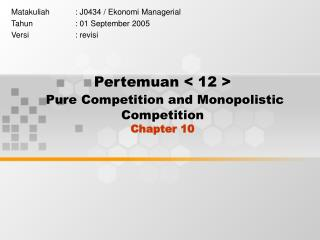 Pertemuan < 12 > Pure Competition and Monopolistic Competition Chapter 10