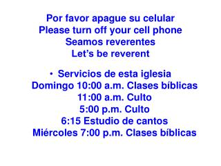Por favor apague su celular                     Please turn off your cell phone                   Seamos reverentes