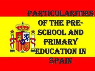Particularities of the Pre-school and Primary      education in  S pain