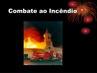 Combate ao Inc�ndio