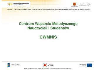 Centrum Wsparcia Metodycznego  Nauczycieli i Studentów  CWMNiS