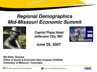 Regional Demographics Mid-Missouri Economic Summit Capitol Plaza Hotel          Jefferson City, MO         June 29, 200