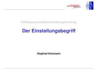 Politikwissenschaftliche Einstellungsforschung: Der Einstellungsbegriff Siegfried Schumann