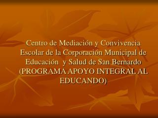 Centro de Mediación y Convivencia Escolar de la Corporación Municipal de Educación  y Salud de San Bernardo  (PROGRAMA