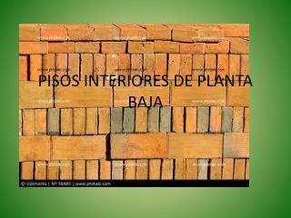 PISOS INTERIORES DE PLANTA BAJA