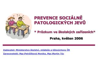 PREVENCE SOCIÁLNĚ PATOLOGICKÝCH JEVŮ * Průzkum ve školských zařízeních*