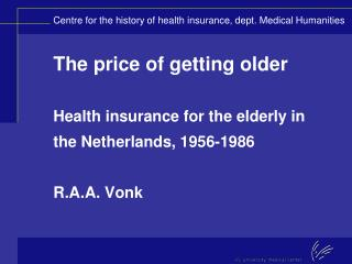 The price of getting older Health insurance for the elderly in the Netherlands, 1956-1986 R.A.A. Vonk