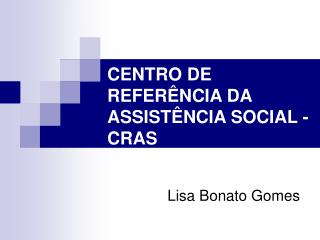 CENTRO DE REFER�NCIA DA ASSIST�NCIA SOCIAL - CRAS