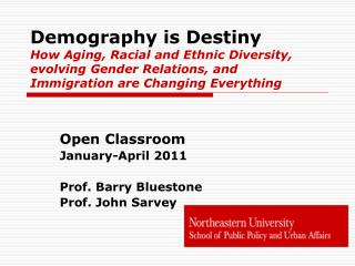 Demography is Destiny How Aging, Racial and Ethnic Diversity, evolving Gender Relations, and Immigration are Changing E