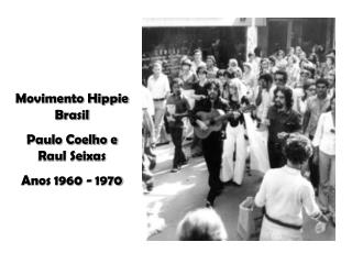 Movimento Hippie Brasil Paulo Coelho e Raul Seixas Anos 1960 - 1970