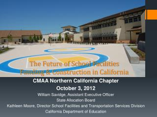 CMAA Northern California Chapter October 3, 2012 William  Savidge , Assistant Executive Officer   State Allocation Boar