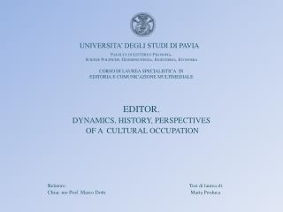 EDITOR.  DYNAMICS, HISTORY, PERSPECTIVES  OF A  CULTURAL OCCUPATION 	Relatore:					Tesi di laurea di: 	Chiar. mo Prof.