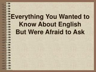 Everything You Wanted to Know About English  But Were Afraid to Ask