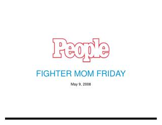 FIGHTER MOM FRIDAY May 9, 2008