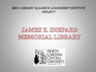 JAMES E. SHEPARD  MEMORIAL LIBRARY