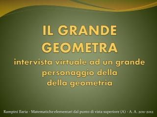 IL GRANDE GEOMETRA intervista virtuale ad un grande  personaggio della  della  geometria