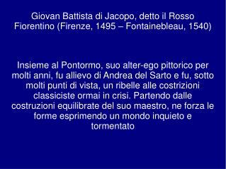Giovan Battista di Jacopo, detto il Rosso Fiorentino (Firenze, 1495 – Fontainebleau, 1540)