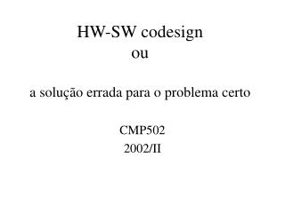 HW-SW codesign ou a solução errada para o problema certo