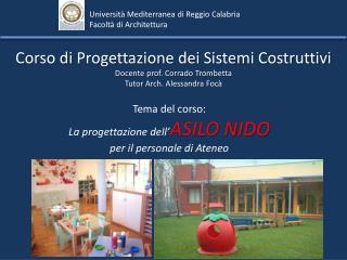 Corso di Progettazione dei Sistemi Costruttivi Docente prof. Corrado Trombetta Tutor Arch. Alessandra  Foc�