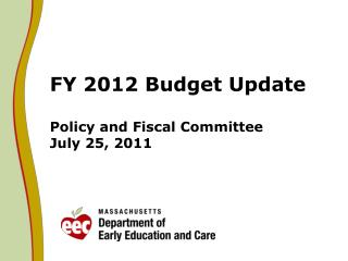 FY 2012 Budget Update Policy and Fiscal Committee July 25, 2011
